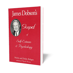 James Dobson's Gospel of Self-Esteem & Psychology