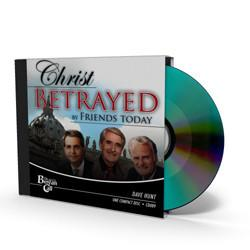 Christ Betrayed by Friends Today CD