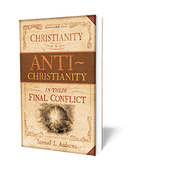 Christianity and Anti-Christianity In Their Final Conflict