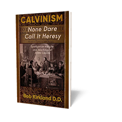 Calvinism - None Dare Call it Heresy